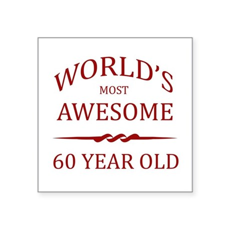 World's Most Awesome 60 Year Old Square Sticker 3""
