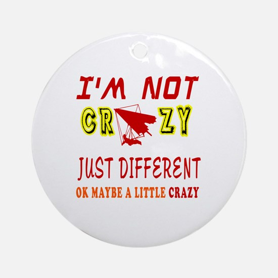 I'm not Crazy just different Hang Gliding Ornament