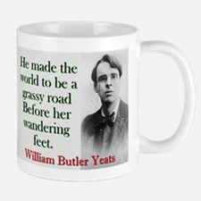 He Made The World To Be A Grassy Road - Yeats Mug