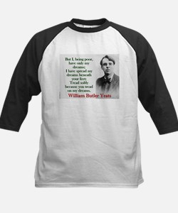 But I Being Poor Have Only My Dreams - Yeats Tee