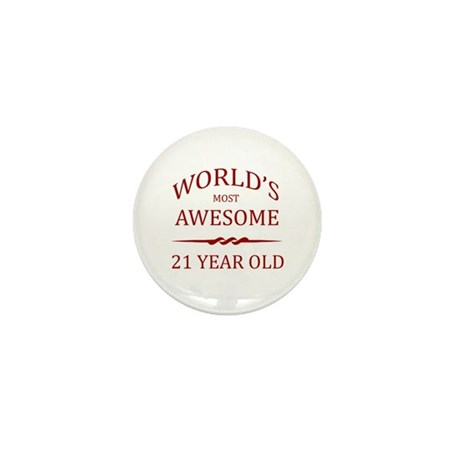 World's Most Awesome 21 Year Old Mini Button (10 p