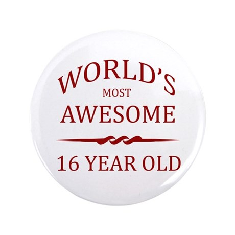 "World's Most Awesome 16 Year Old 3.5"" Button (100"
