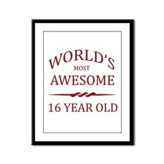 World's Most Awesome 16 Year Old Framed Panel Prin