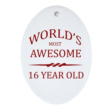 World's Most Awesome 16 Year Old Ornament (Oval)