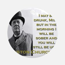 I May Be Drunk - Churchill Round Ornament