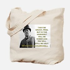 I May Be Drunk - Churchill Tote Bag