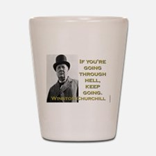 If Youre Going Through Hell - Churchill Shot Glass