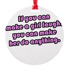 If you can make a girl laugh – you can make her do