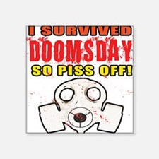 I Survived DOOMSDAY...SO PISS OFF Square Sticker 3