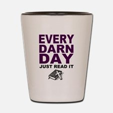 Every Darn Day Shot Glass