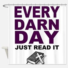 Every Darn Day Shower Curtain