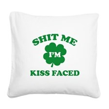 Shit Me I'm Kiss Faced Square Canvas Pillow