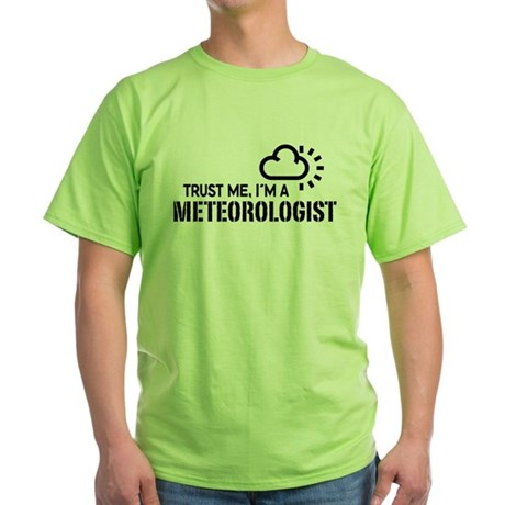 Trust Me I'm a Meteorologist Green T-Shirt