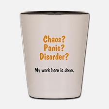 Chaos? Panic? Disorder? Shot Glass