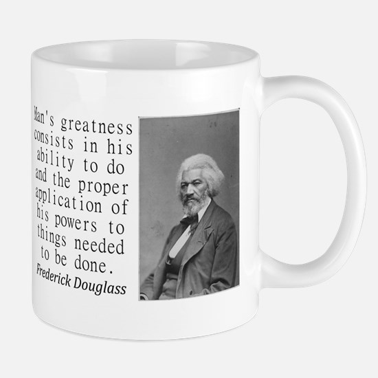 Mans Greatness Consists Mugs