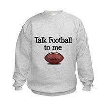 Talk football to me. Sweatshirt