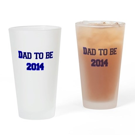 Dad to Be in 2014 Drinking Glass