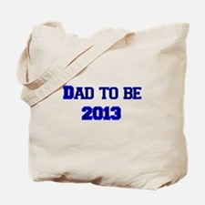 Dad to Be in 2013 Tote Bag