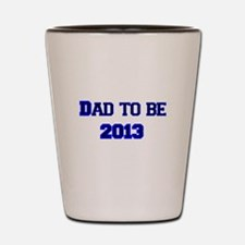 Dad to Be in 2013 Shot Glass