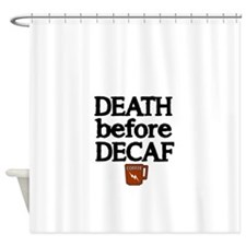Death before Decaf 2 Shower Curtain