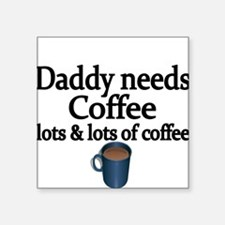 Daddy needs coffee Sticker