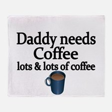 Daddy needs coffee Throw Blanket