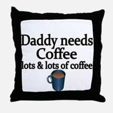 Daddy needs coffee Throw Pillow