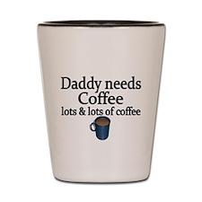 Daddy needs coffee Shot Glass