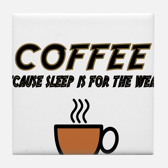 coffee because sleep is for the weak Tile Coaster