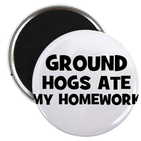 "Ground Hogs Ate My Homework 2.25"" Magnet (10 pack)"