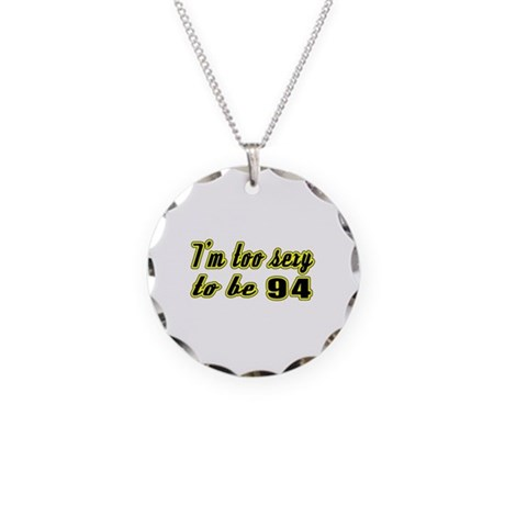 I'm too sexy to be 94 Necklace Circle Charm