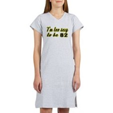 I'm too sexy to be 82 Women's Nightshirt