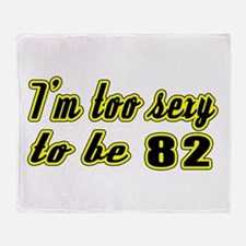 I'm too sexy to be 82 Throw Blanket