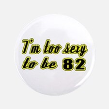 """I'm too sexy to be 82 3.5"""" Button"""
