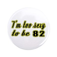 "I'm too sexy to be 82 3.5"" Button (100 pack)"