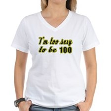 I'm too sexy to be 100 Shirt