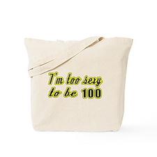 I'm too sexy to be 100 Tote Bag