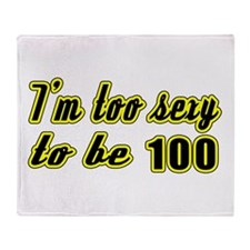 I'm too sexy to be 100 Throw Blanket