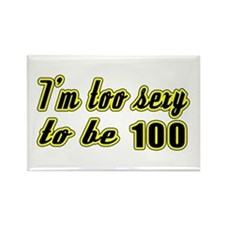 I'm too sexy to be 100 Rectangle Magnet