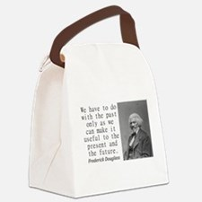 We Have To Do With The Past Canvas Lunch Bag