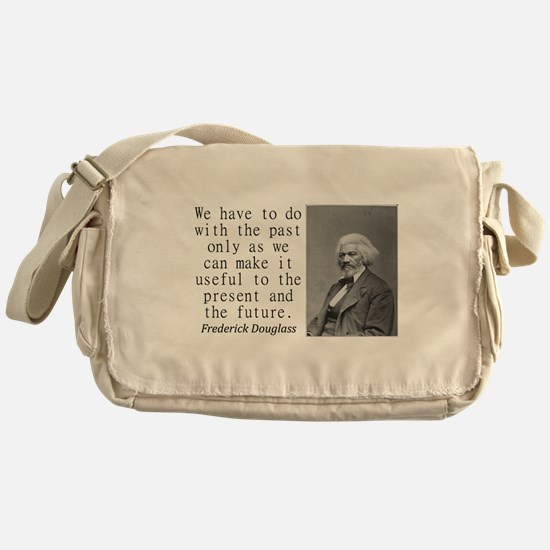 We Have To Do With The Past Messenger Bag