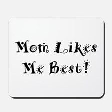 Mom Likes Me Best! Mousepad