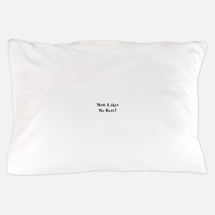 Mom Likes Me Best! Pillow Case
