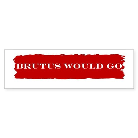Brutus Would Go