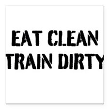 "Eat Clean Train Dirty Square Car Magnet 3"" x 3"""