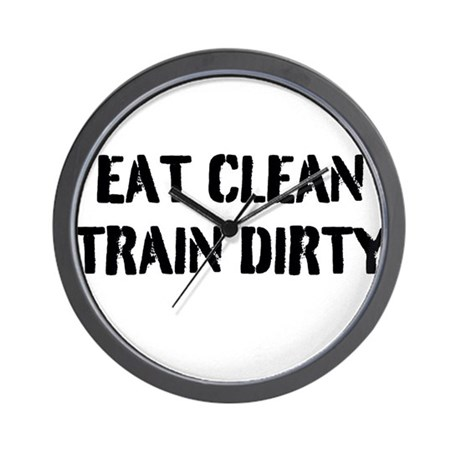 Eat Clean Train Dirty Wall Clock