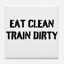 Eat Clean Train Dirty Tile Coaster