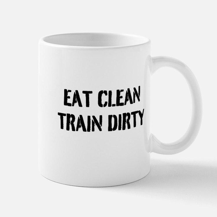 Eat Clean Train Dirty Mug
