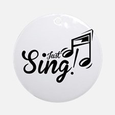 Just Sing Ornament (Round)