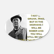 I May Be Drunk - Churchill Oval Car Magnet
